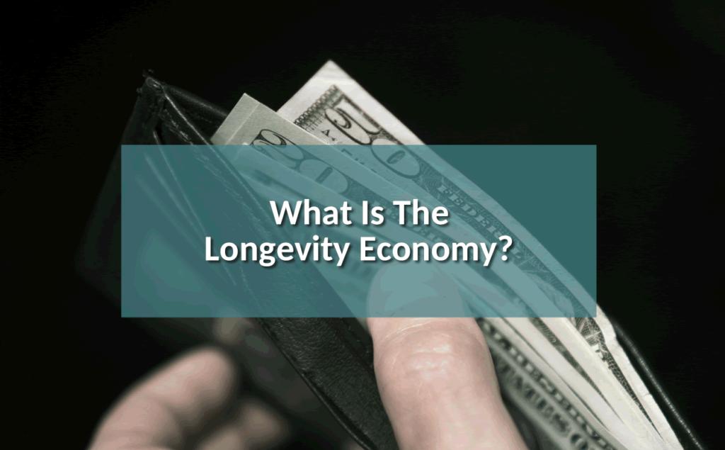 What is the Longevity Economy?