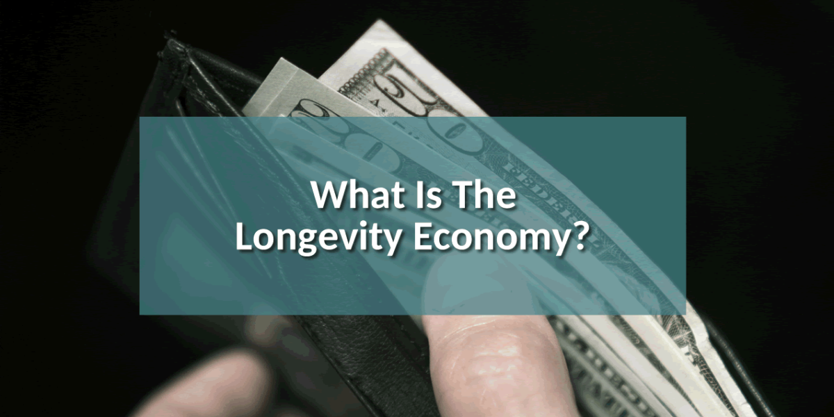 What Is the Longevity Economy And Should You Care?